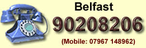 Telephone me Directly Belfast 90208206 or my Mobile : 07967148962